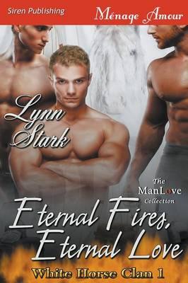 Eternal Fires, Eternal Love [White Horse Clan 1] (Siren Publishing Menage Amour Manlove) (Paperback)