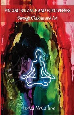 Finding Balance and Forgiveness: Through Chakras and Art (Paperback)