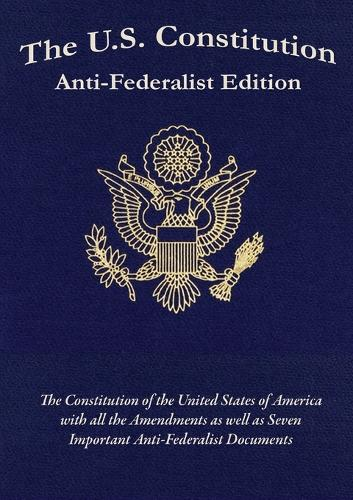 The U.S. Constitution: Anti-Federalist Edition (Paperback)