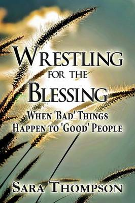 Wrestling for the Blessing: When 'Bad' Things Happen to 'Good' People (Paperback)
