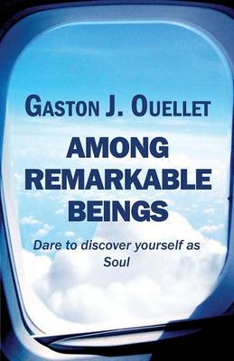 Among Remarkable Beings: Dare to Discover Yourself as Soul (Paperback)
