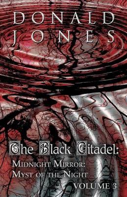 The Black Citadel: Midnight Mirror: Myst of the Night: Volume 3 (Paperback)