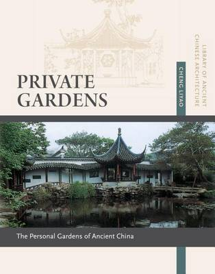 Private Gardens: Personal Gardens of Ancient China - Library of Ancient Chinese Architecture (Paperback)