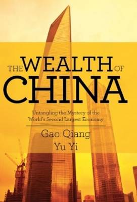 The Wealth of China: Untangling the Mystery of the World's Second Largest Economy (Hardback)