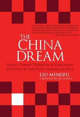 The China Dream: Great Power Thinking and Strategic Posture in the Post-American Era (Hardback)