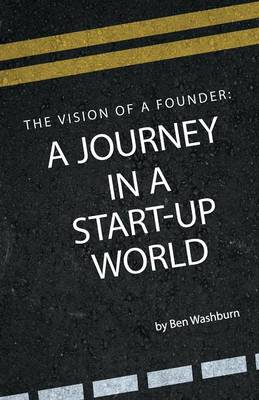 The Vision of a Founder: A Journey in a Start-Up World (Paperback)