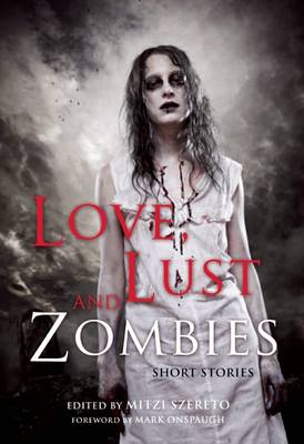 Love, Lust, and Zombies: Short Stories (Paperback)