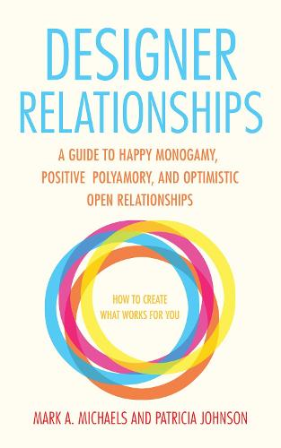 Designer Relationships: A Guide to Happy Monogamy, Positive Polyamory, and Optimistic Open Relationships (Paperback)