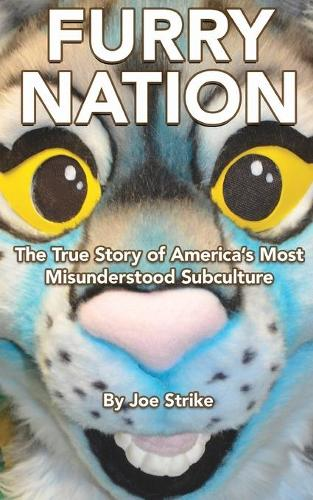 Furry Nation: The True Story of America's Most Misunderstood Subclulture (Paperback)