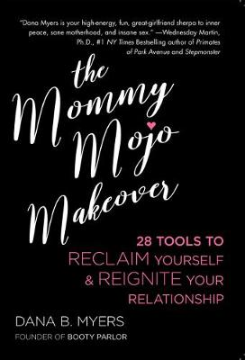 The Mommy Mojo Makeover: 28 Tools to Reclaim Your Sensuality & Reignite Your Relationship (Paperback)