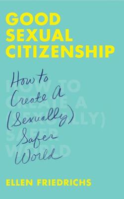 Good Sexual Citizenship: How to Create a (Sexually) Safer World (Paperback)