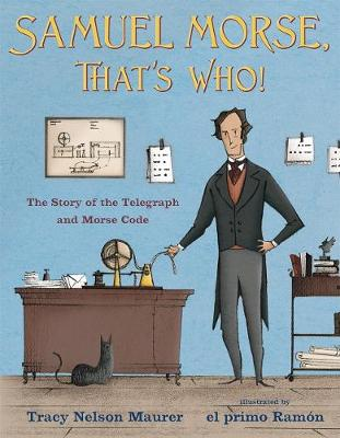 Samuel Morse, That's Who!: The Story of the Telegraph and Morse Code (Hardback)
