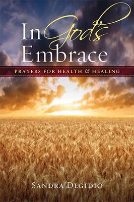 In God's Embrace: Prayers for Health and Healing (Paperback)