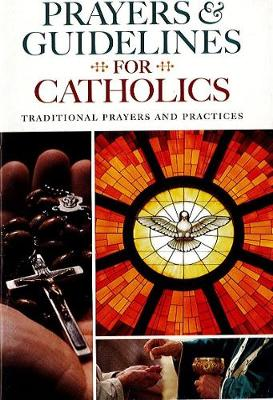 Prayers & Guidelines for Catholics: Traditional Prayers and Practices