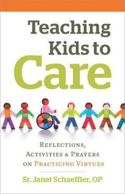 Teaching Kids to Care: Reflections, Activities & Prayers on Practicing Virtues (Paperback)