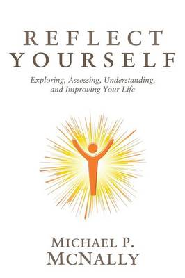Reflect Yourself: Exploring, Assessing, Understanding, and Improving Your Life (Paperback)