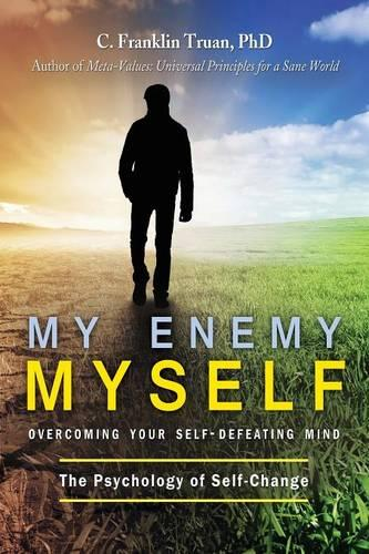 My Enemy, Myself: Overcoming Your Self-Defeating Mind; The Psychology of Self-Change (Paperback)