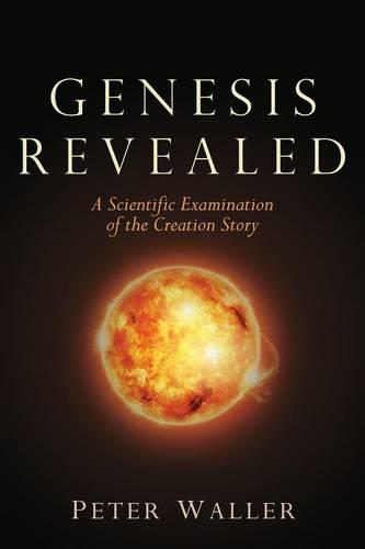 Genesis Revealed: A Scientific Examination of the Creation Story (Paperback)