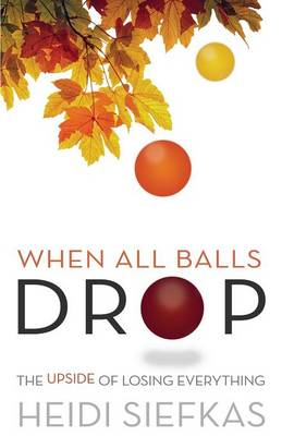 When All Balls Drop: The Upside of Losing Everything (Paperback)