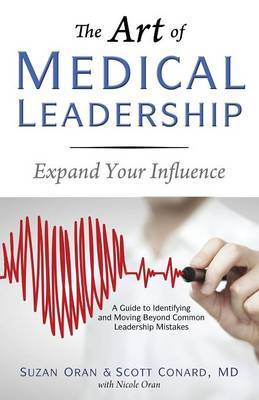The Art of Medical Leadership: A Guide to Identifying and Moving Beyond Common Leadership Mistakes (Paperback)