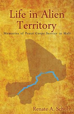 Life in Alien Territory: Memories of Peace Corps Service in Mali (Paperback)