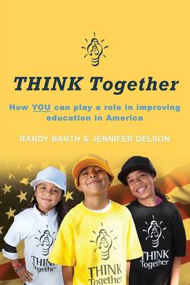 Think Together: How You Can Play a Role in Improving Education in America (Paperback)