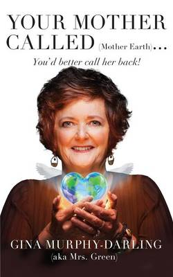 Your Mother Called (Mother Earth): You'd Better Call Her Back! (Paperback)
