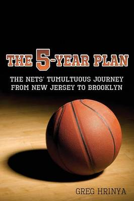 The 5-Year Plan: The Nets' Tumultuous Journey from New Jersey to Brooklyn (Paperback)