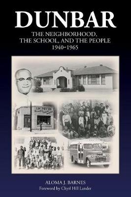 Dunbar: The Neighborhood, the School, and the People, 1940-1965 (Paperback)