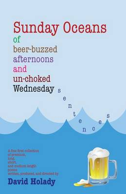 Sunday Oceans of Beer-Buzzed Afternoons and Un-Choked Wednesday Sentences (Paperback)