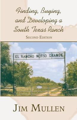 Finding, Buying, and Developing a South Texas Ranch (Paperback)