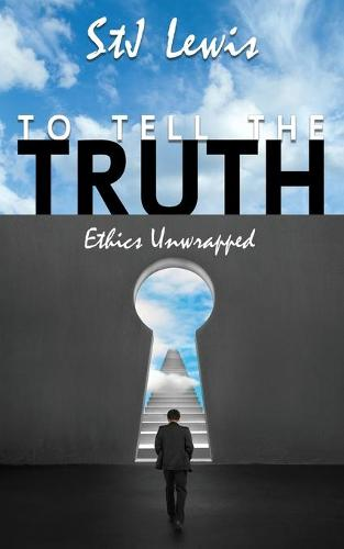 To Tell the Truth...: Ethics Unwrapped (Paperback)