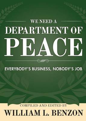 We Need a Department of Peace: Everybody's Business, Nobody's Job (Paperback)