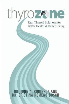 Thyrozone: Real Thyroid Solutions for Better Health and Better Living (Paperback)