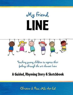My Friend, Line: Teaching Young Children to Express Their Feelings Through the Art Element Line (Paperback)