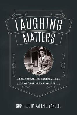 Laughing Matters: The Humor and Perspective of George Bernie Yandell (Paperback)