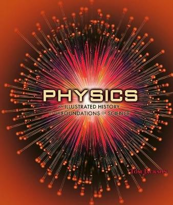Physics: An Illustrated History of the Foundations of Science (Hardback)