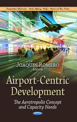Airport-Centric Development: The Aerotropolis Concept & Capacity Needs (Hardback)
