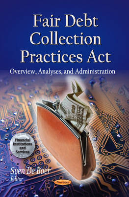 Fair Debt Collection Practices Act: Overview, Analyses & Administration (Paperback)