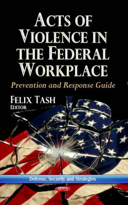 Acts of Violence in the Federal Workplace: Prevention & Response Guide (Hardback)