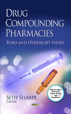 Drug Compounding Pharmacies: Risks & Oversight Issues (Hardback)