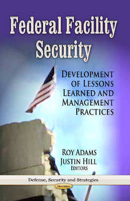 Federal Facility Security: Development of Lessons Learned & Management Practices (Paperback)