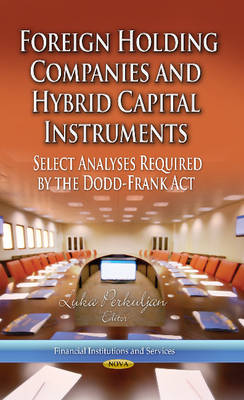 Foreign Holding Companies & Hybrid Capital Instruments: Select Analyses Required by the Dodd-Frank Act (Hardback)