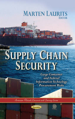 Supply Chain Security: Cargo Container & Federal Information Technology Procurement Risks (Paperback)