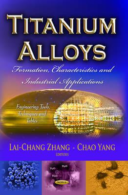 Titanium Alloys: Formation, Characteristics & Industrial Applications (Hardback)