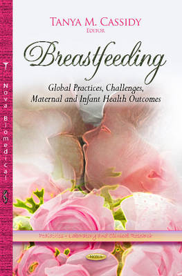 Breastfeeding: Global Practices, Challenges, Maternal & Infant Health Outcomes (Hardback)