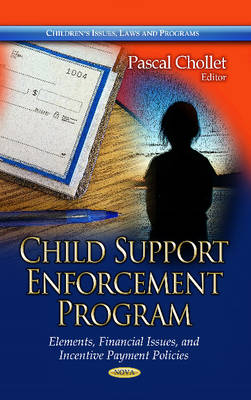 Child Support Enforcement Program: Elements, Financial Issues & Incentive Payment Policies (Hardback)