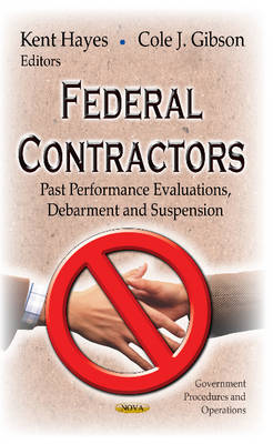 Federal Contractors: Past Performance Evaluations, Debarment & Suspension (Hardback)