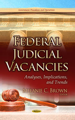 Federal Judicial Vacancies: Analyses, Implications & Trends (Hardback)