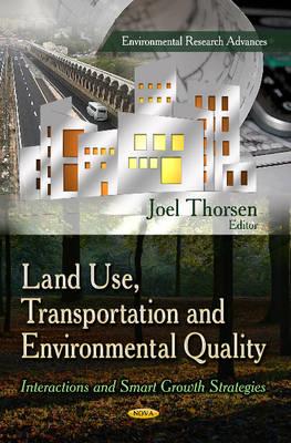 Land Use, Transportation & Environmental Quality: Interactions & Smart Growth Strategies (Hardback)